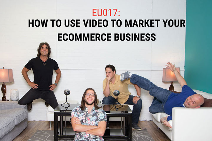 EU017: How to Use Video to Market Your eCommerce Business