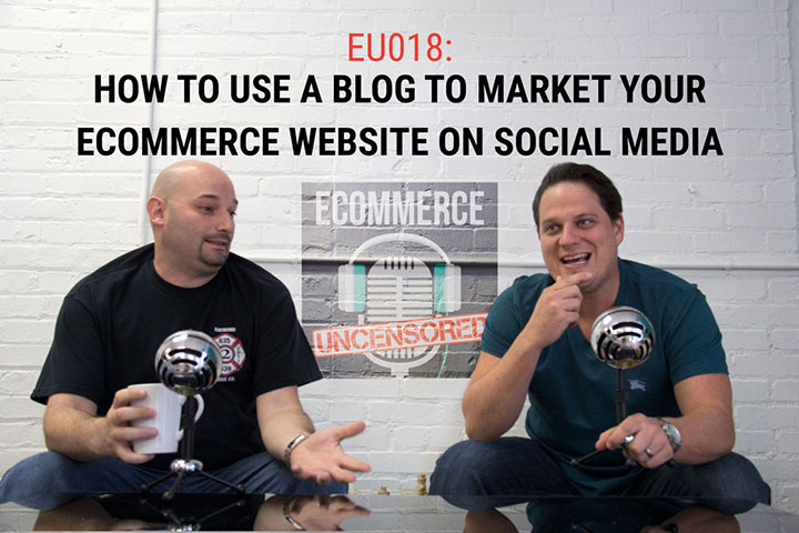 EU018: How To Use A Blog To Market Your eCommerce Website on Social Media