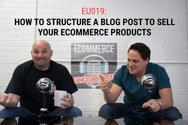 EU019: How To Structure A Blog Post To Sell Your eCommerce Products