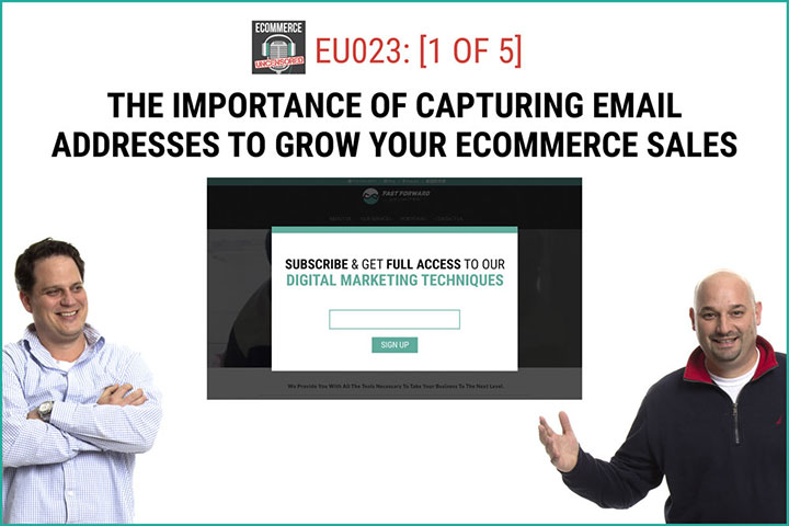 EU023: [1 of 5] The Importance of Capturing Email Addresses to Grow Your eCommerce Sales