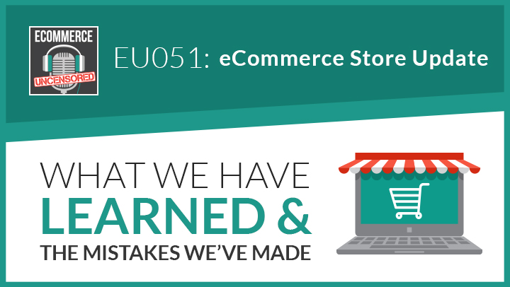 EU051: eCommerce Store Update – What We Have Learned & The Mistakes We've Made