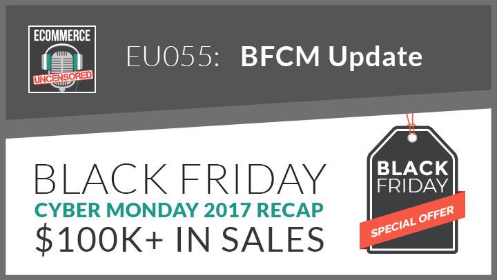 EU055: Black Friday – Cyber Monday 2017 Recap- $100K+ in Sales