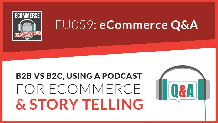 EU059: Q&A – B2B vs B2C, Using a Podcast for eCommerce & Story Telling