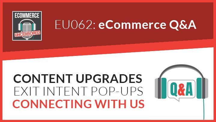 EU062: Q&A – Content Upgrades, Exit Intent Pop-ups & Connecting With Us