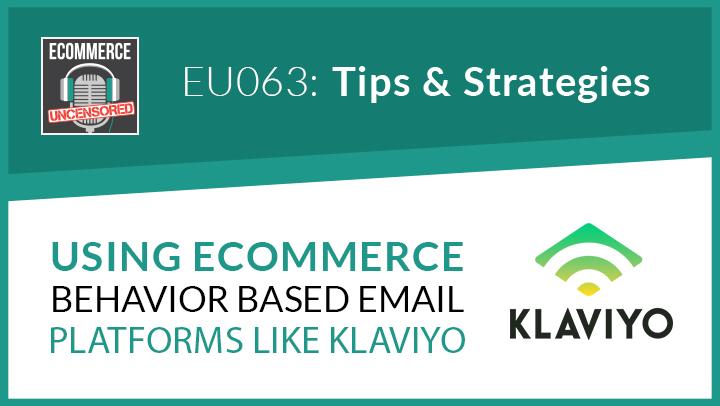 EU063: Using eCommerce Behavior Based Email Platforms Like Klaviyo