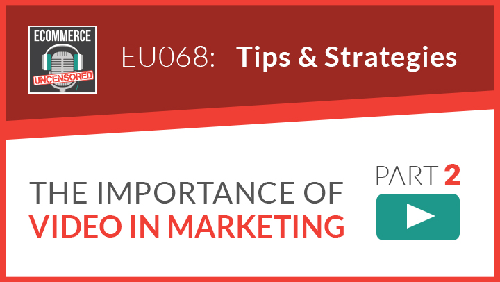 EU068: Part 2 – The Importance of Video In Marketing