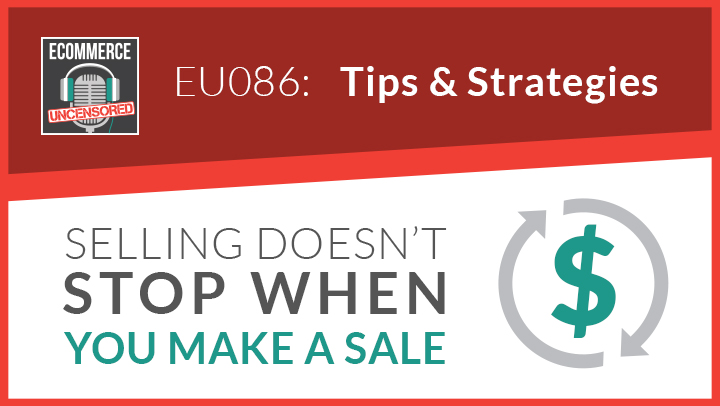 EU086: Selling Doesn't Stop When You Make a Sale