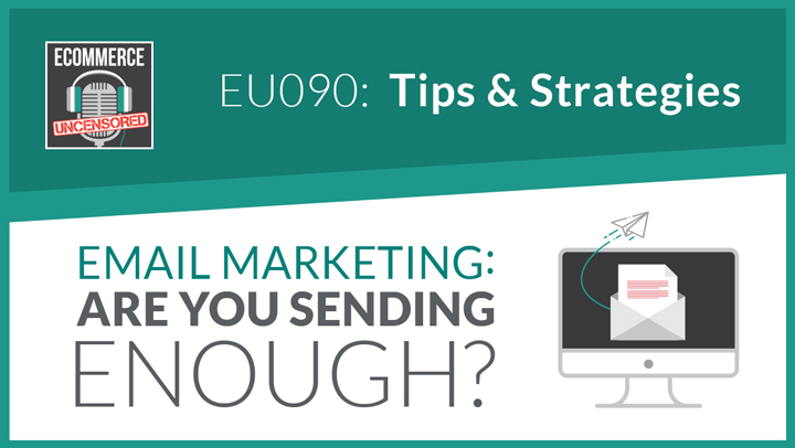 EU090: Email Marketing… Are You Sending Enough?