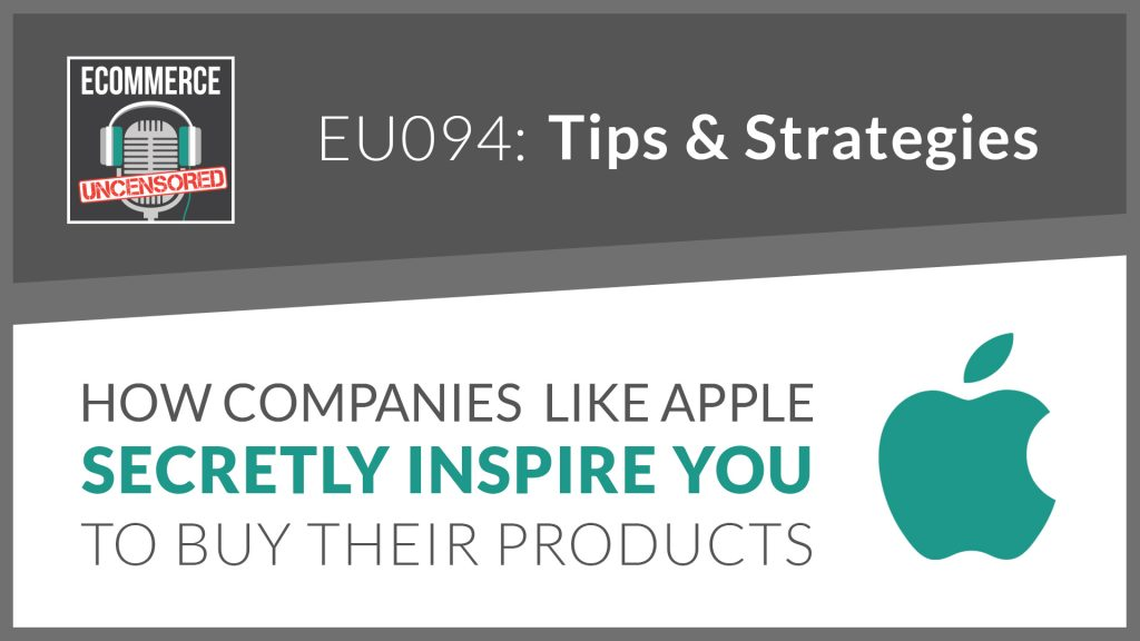 EU094: How Companies Like Apple Secretly Inspire You To Buy Their Products