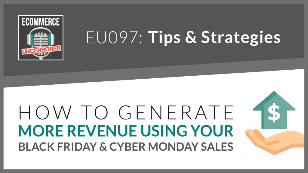 EU097: How To Generate More Revenue Using Your Black Friday Cyber Monday Sales