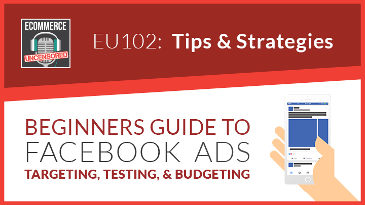 EU102: Beginners Guide to Facebook Ads Targeting, Testing, and Budgeting
