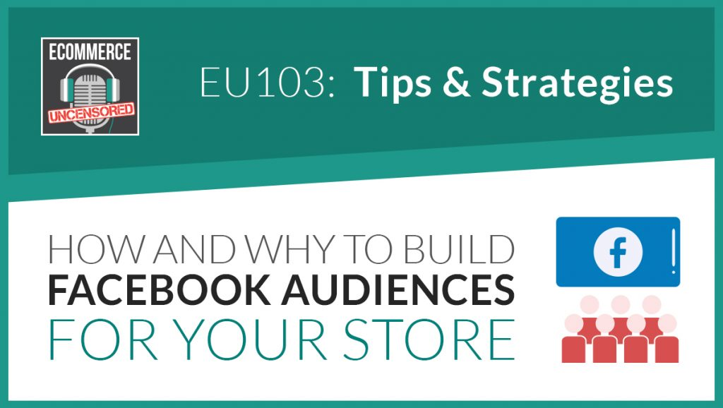 EU103: How & Why to Build Facebooks Audiences For Your Store