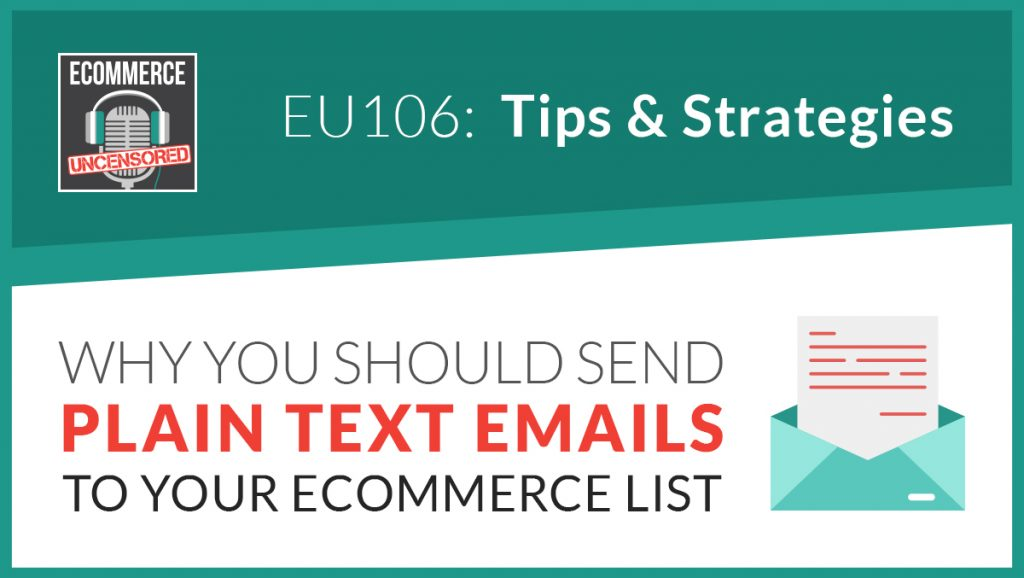 EU106: Why You Should Send Plain Text Emails To Your eCommerce List