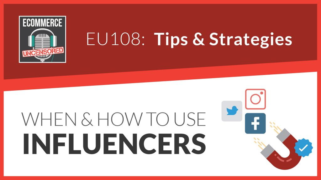 EU108: When & How To Use Influencers